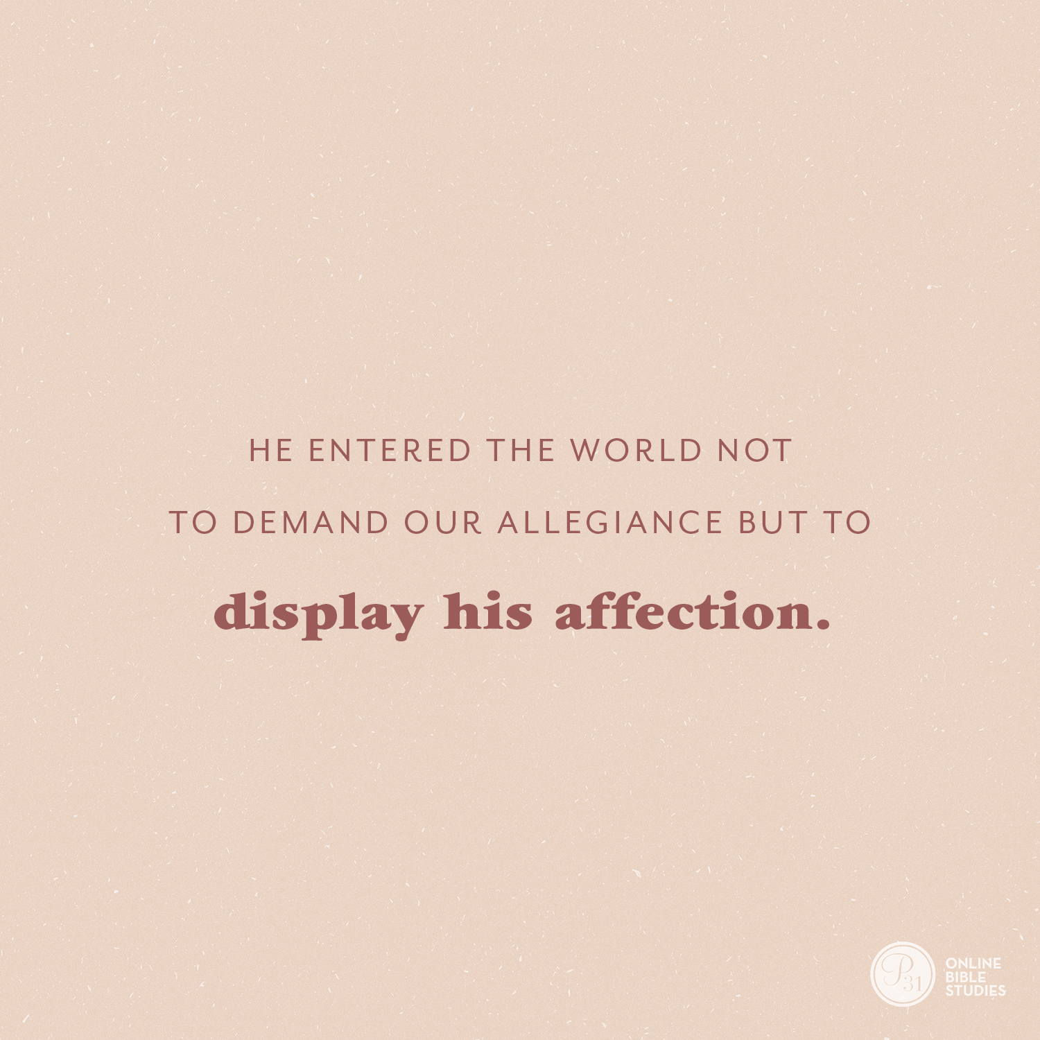 """""""He entered the world not to demand our allegiance but to display his affection."""" - Max Lucado  #BecauseOfBethlehem 