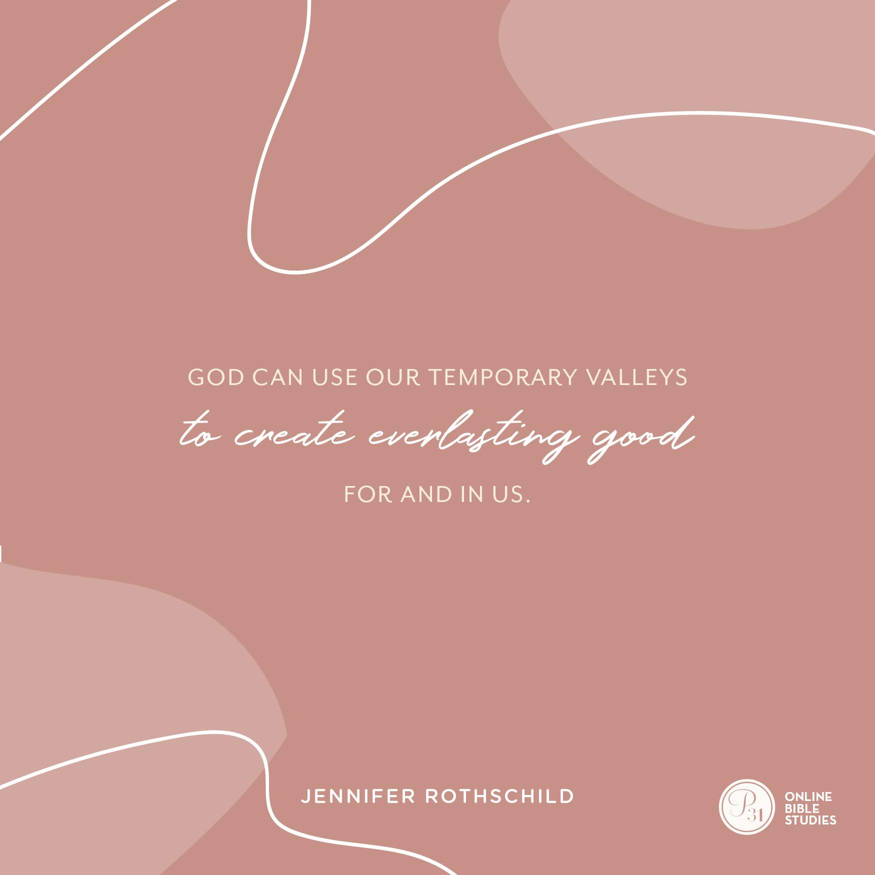 """""""God can use our temporary valleys to create everlasting good for and in us.""""  - Jennifer Rothschild  #Psalm23Study 