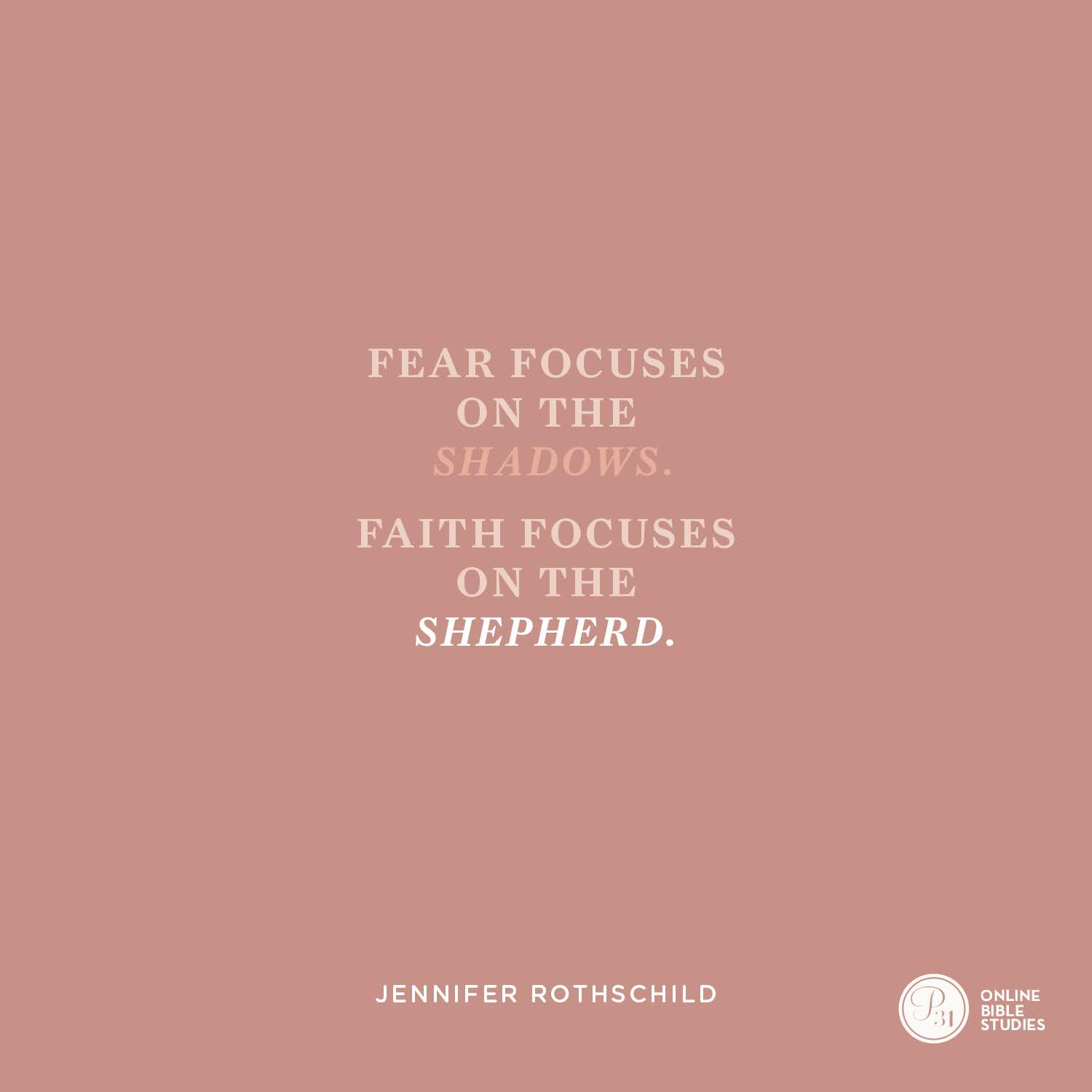 "Fear focuses on the shadows. Faith focuses on the Shepherd.""  - Jennifer Rothschild  #Psalm23Study 