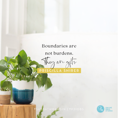 """""""Boundaries are not burdens. They are gifts."""" - Priscilla Shirer  #SabbathMargin 