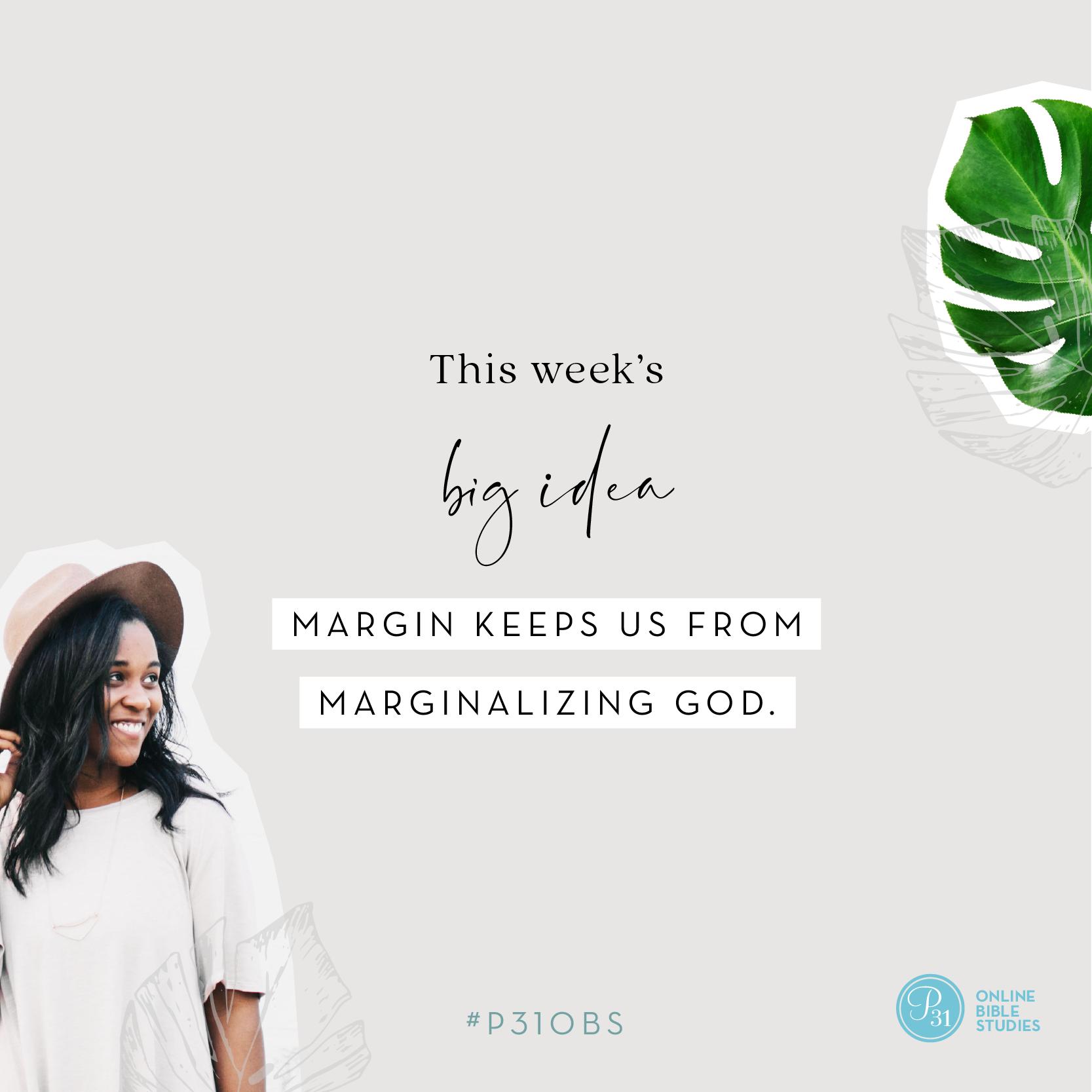 """Margin keeps us from marginalizing God."" - Priscilla Shirer #SabbathMargin | Proverbs 31 Online Bible Studies Week 4 #P31OBS"