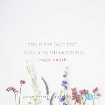 """God is the only God. There is no other option.."" - Angie Smith #SeamlessBibleStudy 