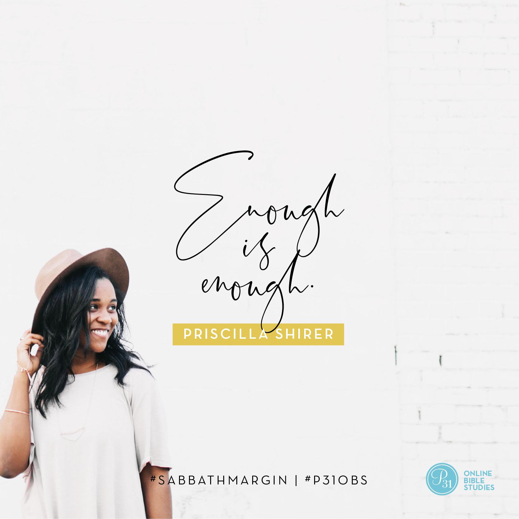 """Enough is enough."" - Priscilla Shirer #SabbathMargin | Proverbs 31 Online Bible Studies Week 2 #P31OBS"