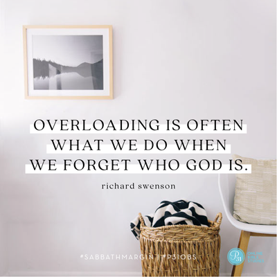 """""""Overloading is often what we do when we forget who God is."""" - Richard Swensen 