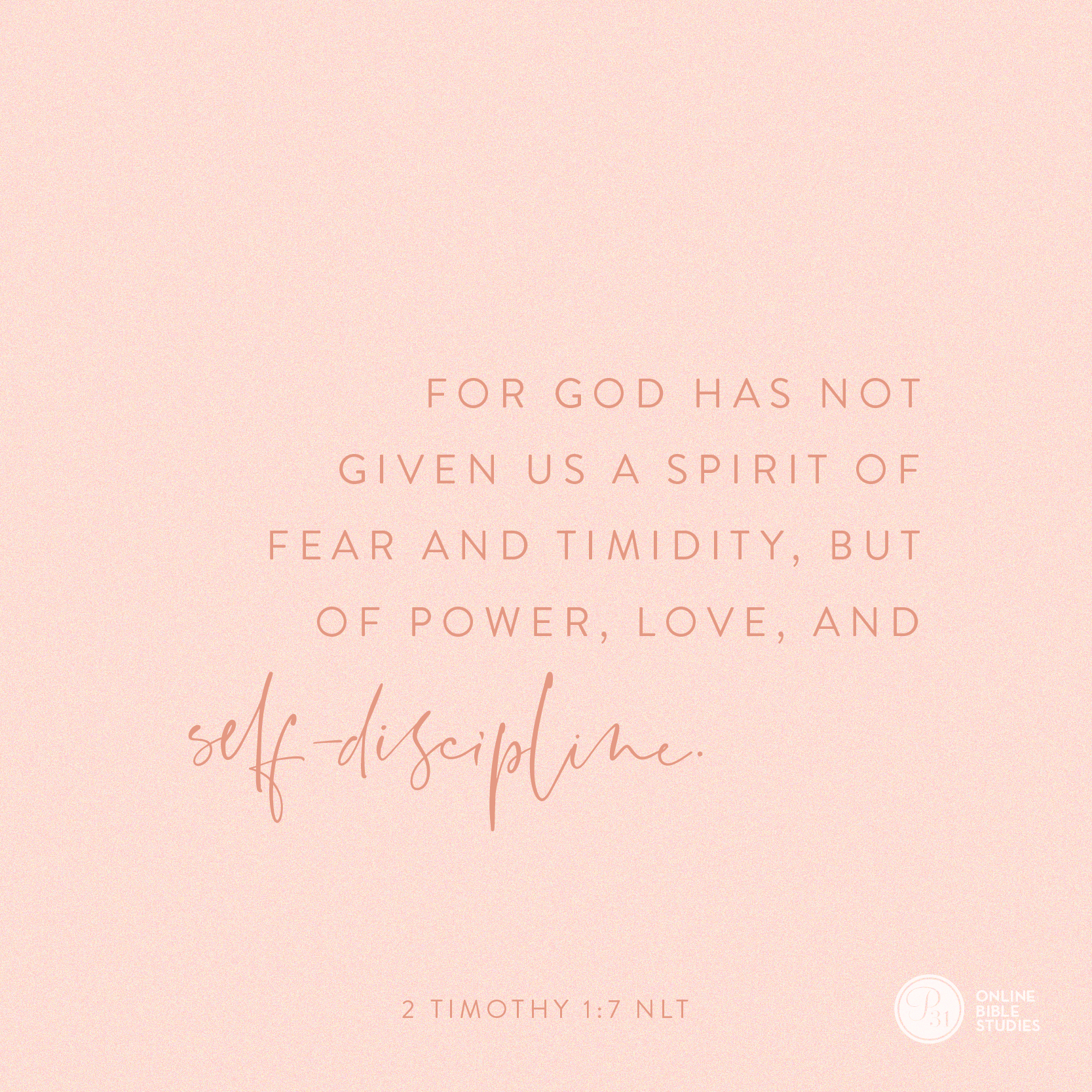 """2 Timothy 1:7 (NLT) 