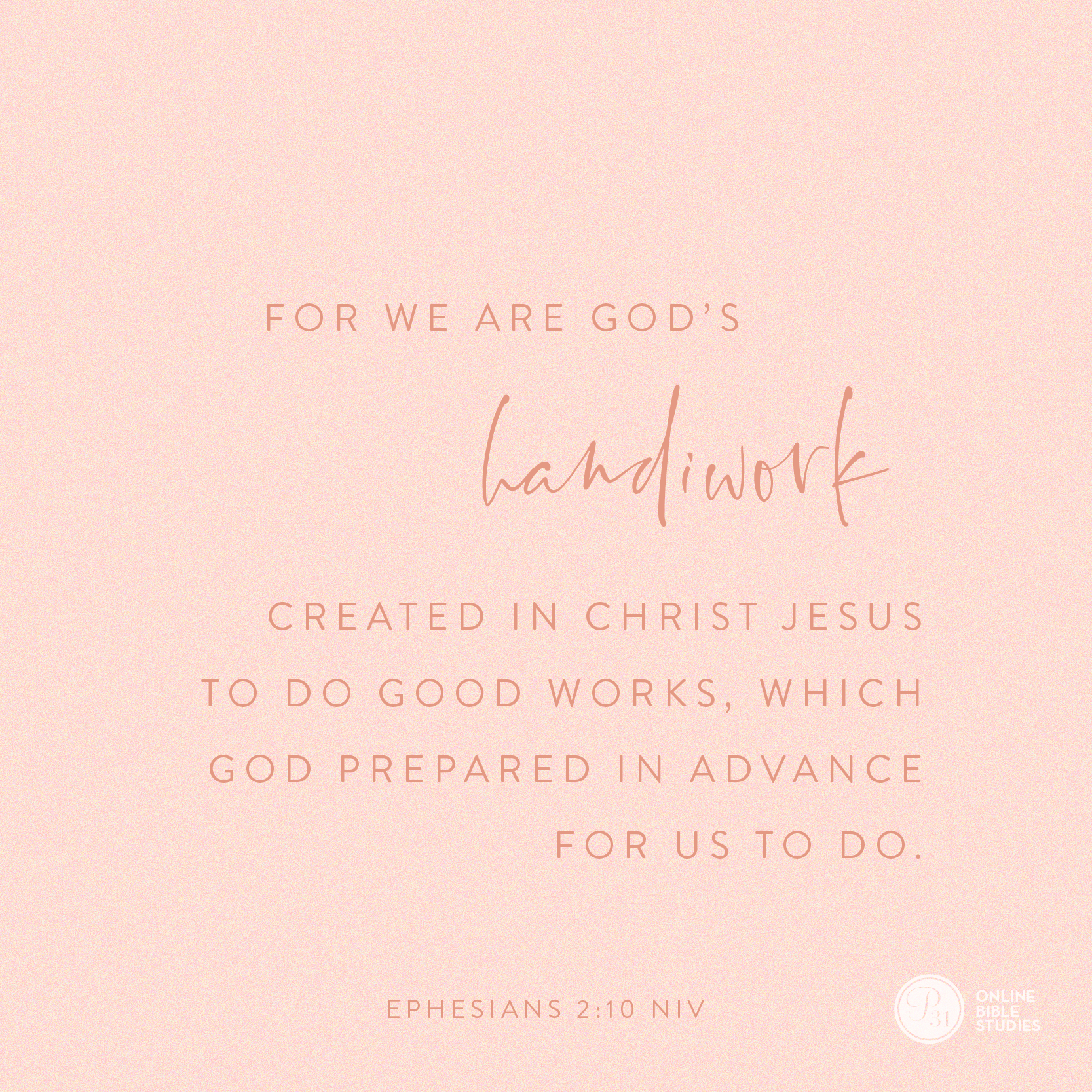 """EPHESIANS 2:10 (NLT) 