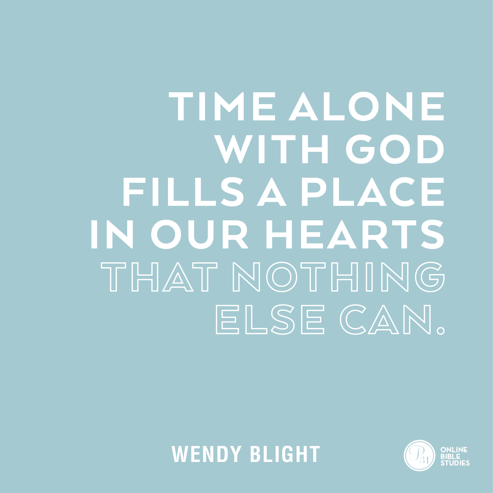 """""""Time alone with God fills a place in our hearts that nothing else can."""" - Wendy Blight  #HiddenJoyBook   Proverbs 31 Online Bible Studies Week 5 #P31OBS"""