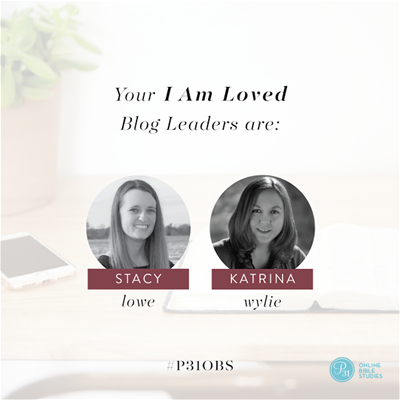 """Your """"I Am Loved"""" P31 OBS Study Leaders, Stacy Lowe and Katrina Wylie"""