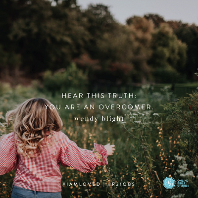 """""""Hear this truth: You are an overcomer."""" - Wendy Blight #IAmLoved 