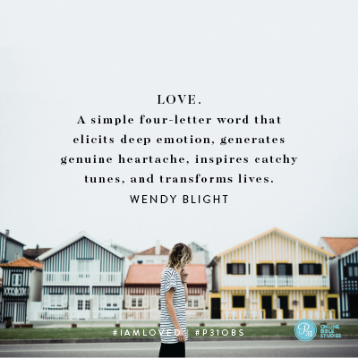 """Love. A simple four-letter word that elicits deep emotion, generates genuine heartache, inspires catchy tunes, and transforms lives."" - Wendy Blight #IAmLoved 
