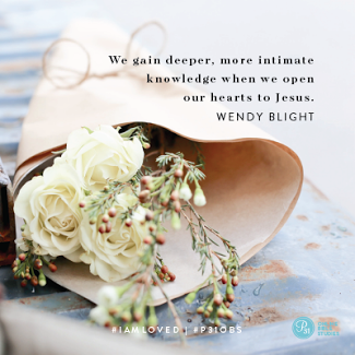 """We gain deeper, more intimate knowledge when we open our hearts to Jesus."" - Wendy Blight #IAmLoved 