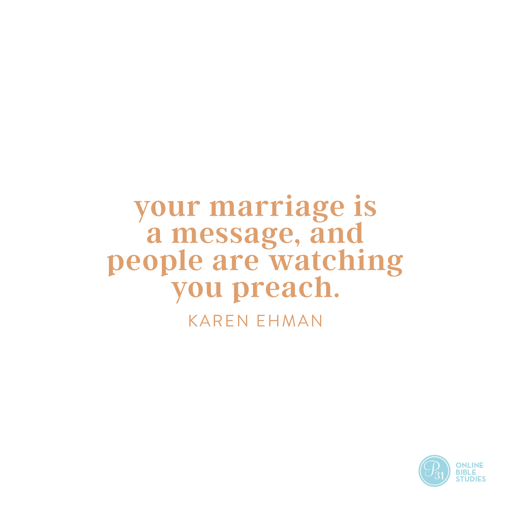 """""""Your marriage is a message, and people are watching you preach."""" - Karen Ehman  #KeepShowingUpBook   Proverbs 31 Online Bible Studies Week 1 #P31OBS"""
