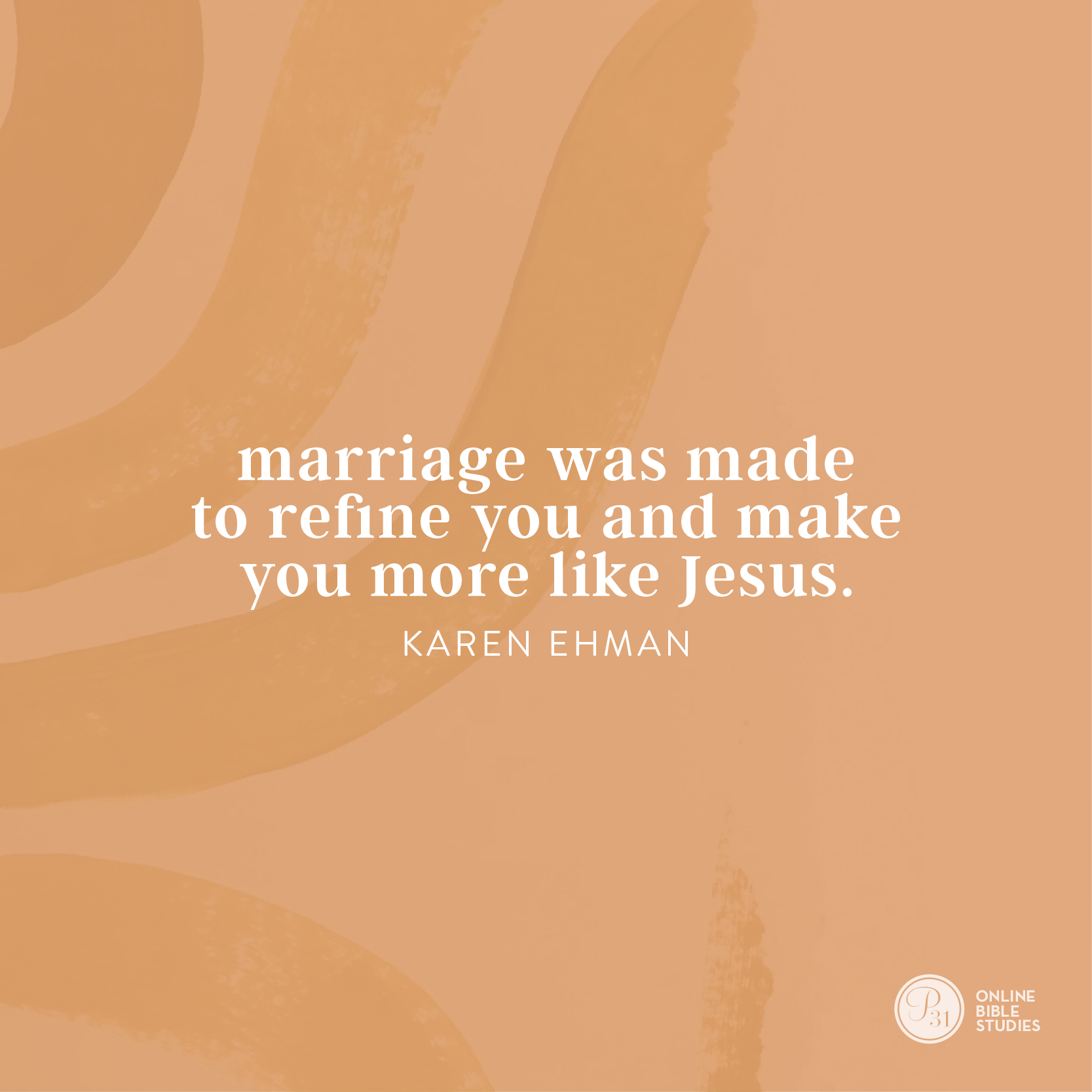 """""""Marriage was made to refine you and make you more like Jesus."""" - Karen Ehman  #KeepShowingUpBook   Proverbs 31 Online Bible Studies Week 1 #P31OBS"""