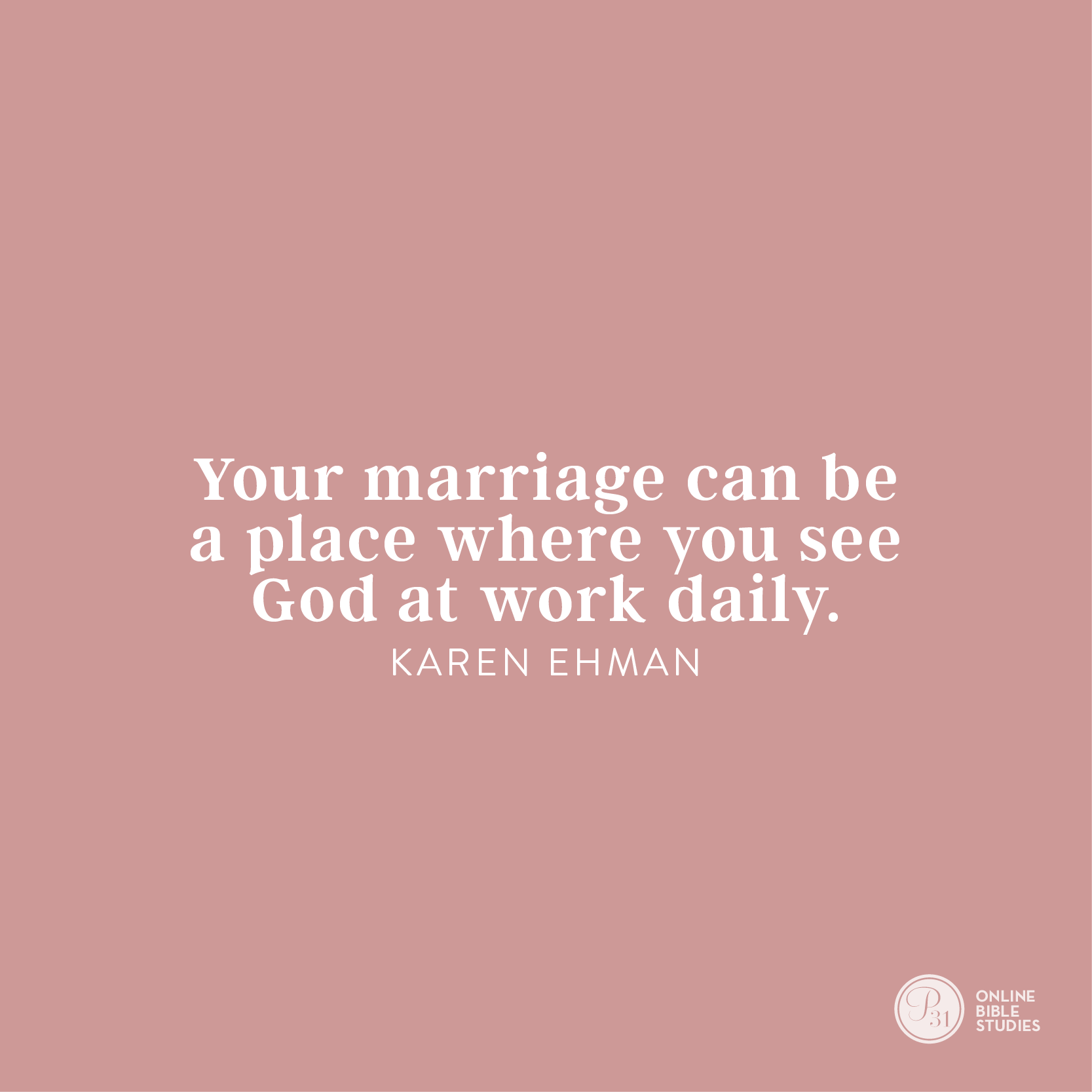 """""""Your marriage can be a place where you see God at work daily."""" - Karen Ehman  #KeepShowingUpBook 