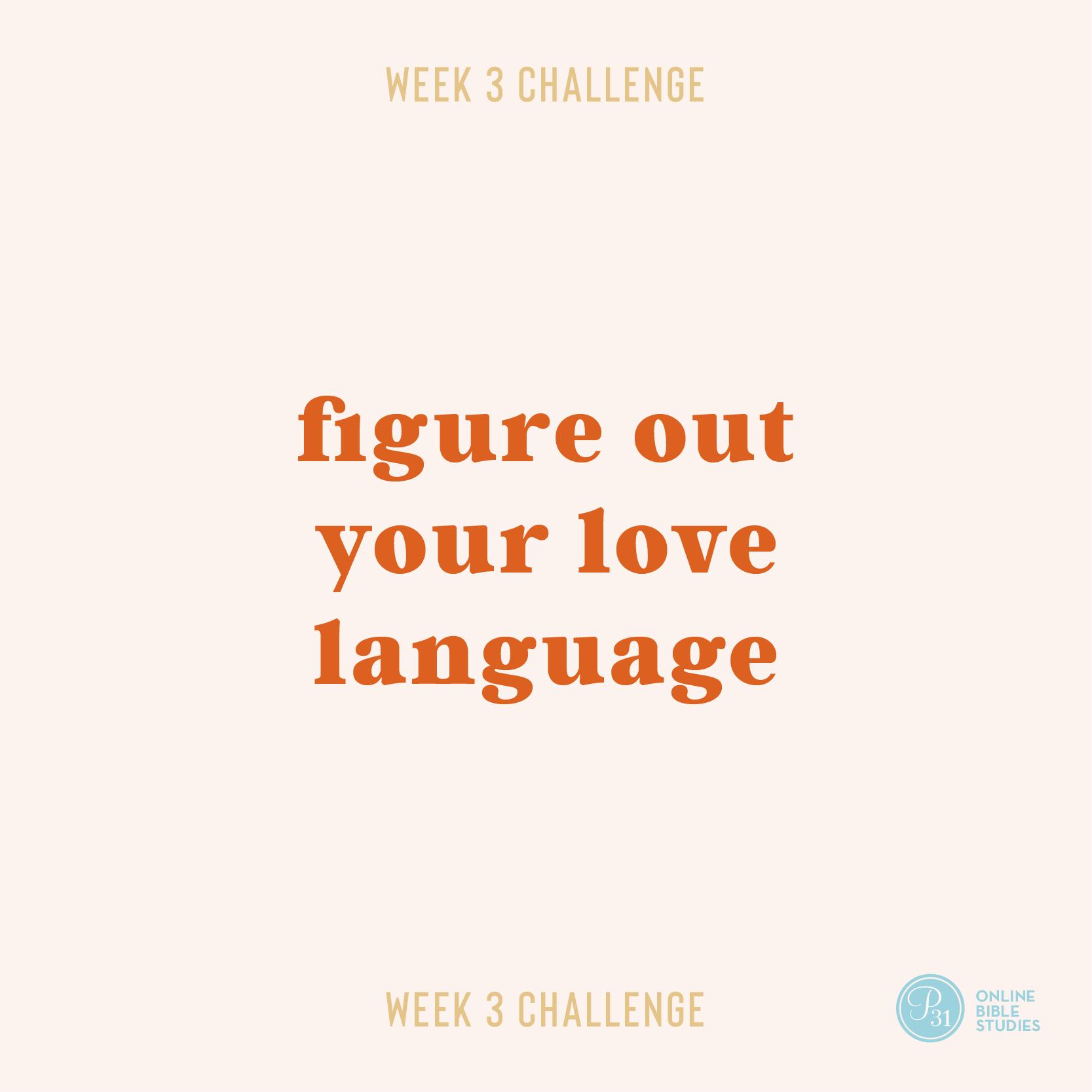 """Figure out your love language.""   Proverbs 31 Online Bible Studies   Week 3 Challenge    #KeepShowingUpBook #P31OBS"