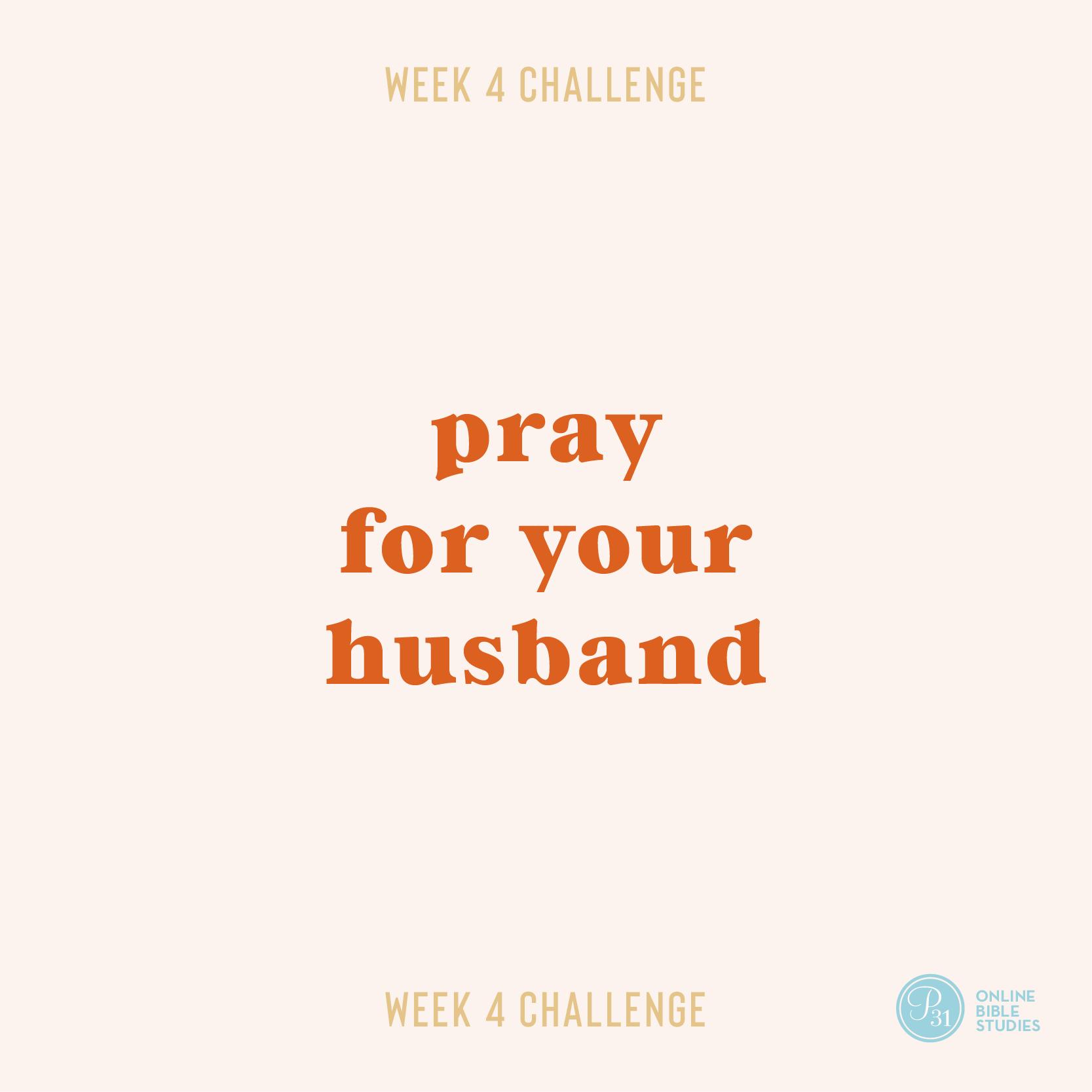"""Pray for your husband."" - Karen Ehman  #KeepShowingUpBook | Proverbs 31 Online Bible Studies Week 4 #P31OBS"