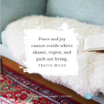 """Peace and joy cannot reside where shame, regret, and guilt are living."" - Tracie Miles  #lovelifeagainbook 