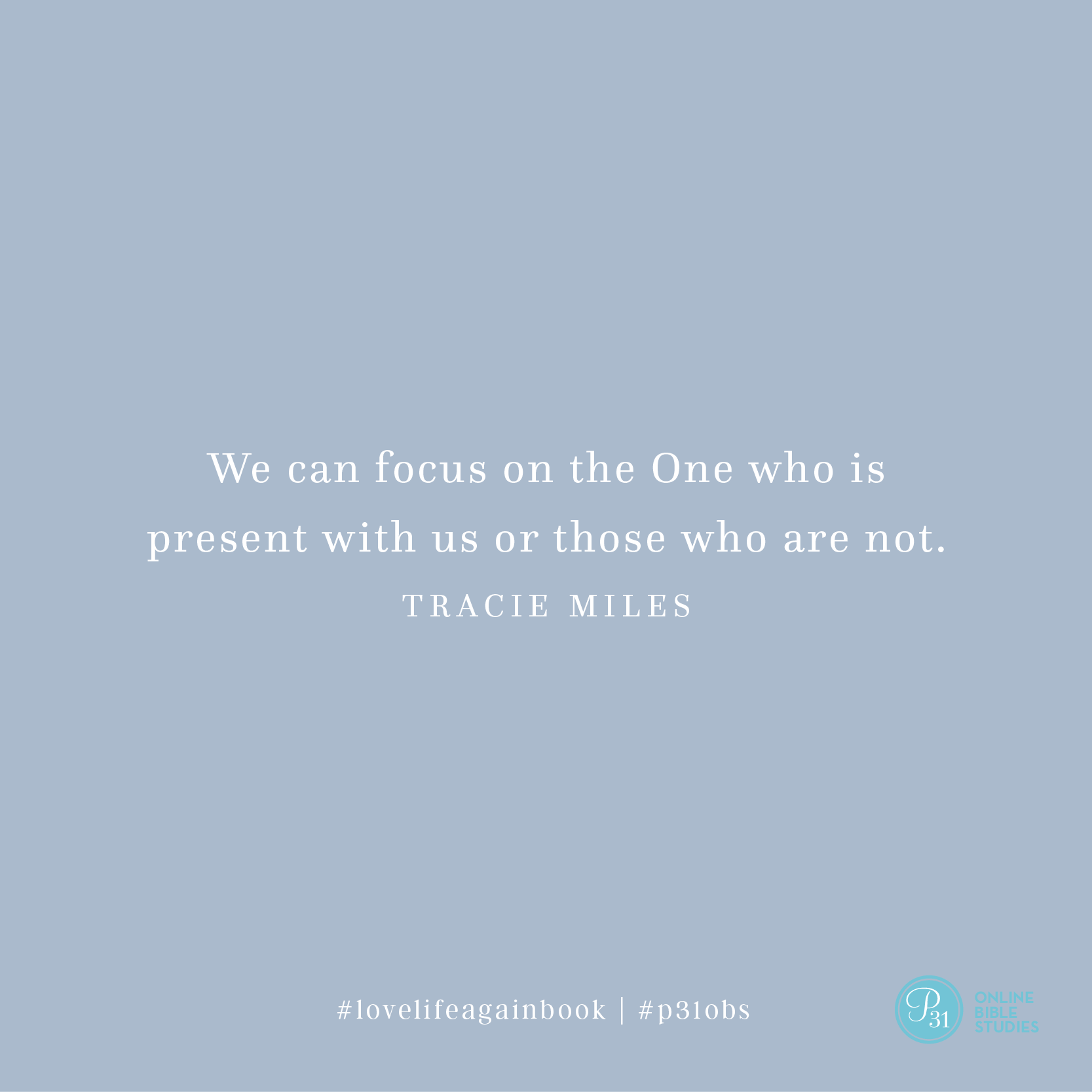 """""""We can focus on the One who is present with us or those who are not."""" - Tracie Miles #LoveLifeAgain 