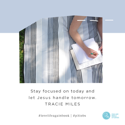 """""""Stay focused on today and let Jesus handle tomorrow."""" - Tracie Miles #LoveLifeAgain 