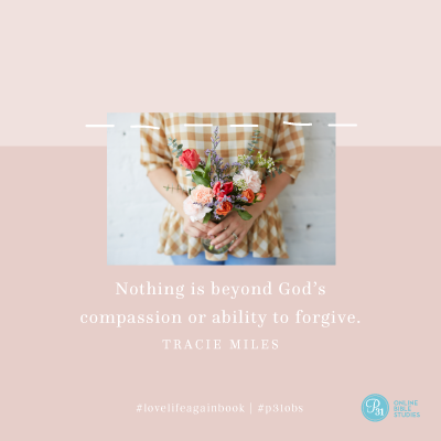 """Nothing is beyond God's compassion or ability to forgive.""  - Tracie Miles  #lovelifeagainbook 