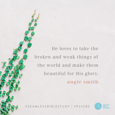 """""""He loves to take the broken and weak things of the world and make them beautiful for His glory."""" - Angie Smith #SeamlessBibleStudy 