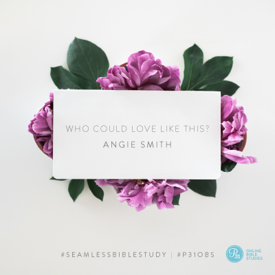"""Who could love like this?"" - Angie Smith #SeamlessBibleStudy 