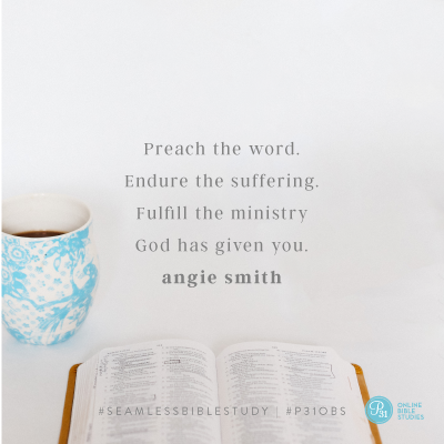 """Preach the word. Endure the suffering. Fulfill the ministry God has given you."" - Angie Smith #SeamlessBibleStudy 