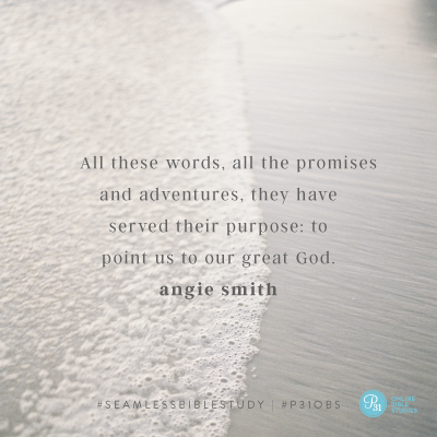 """All these words, all the promises and adventures, they have served their purpose: to point us to our great God."" - Angie Smith #SeamlessBibleStudy 
