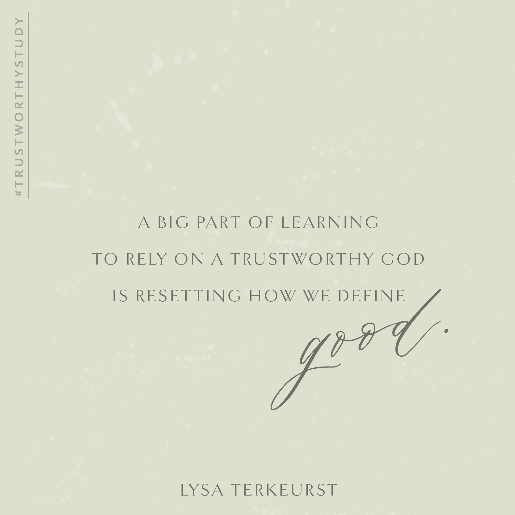 """""""A big part of learning to rely on a trustworthy God is resetting how we define good."""" - Lysa TerKeurst  #TrustworthyStudy 